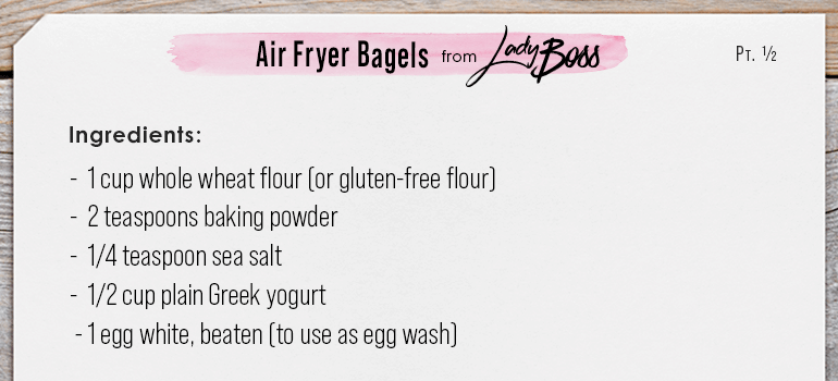 INGREDIENTS Air Fryer Bagels